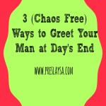 3 Chaos-Free Ways to Greet Your Man at Day's End