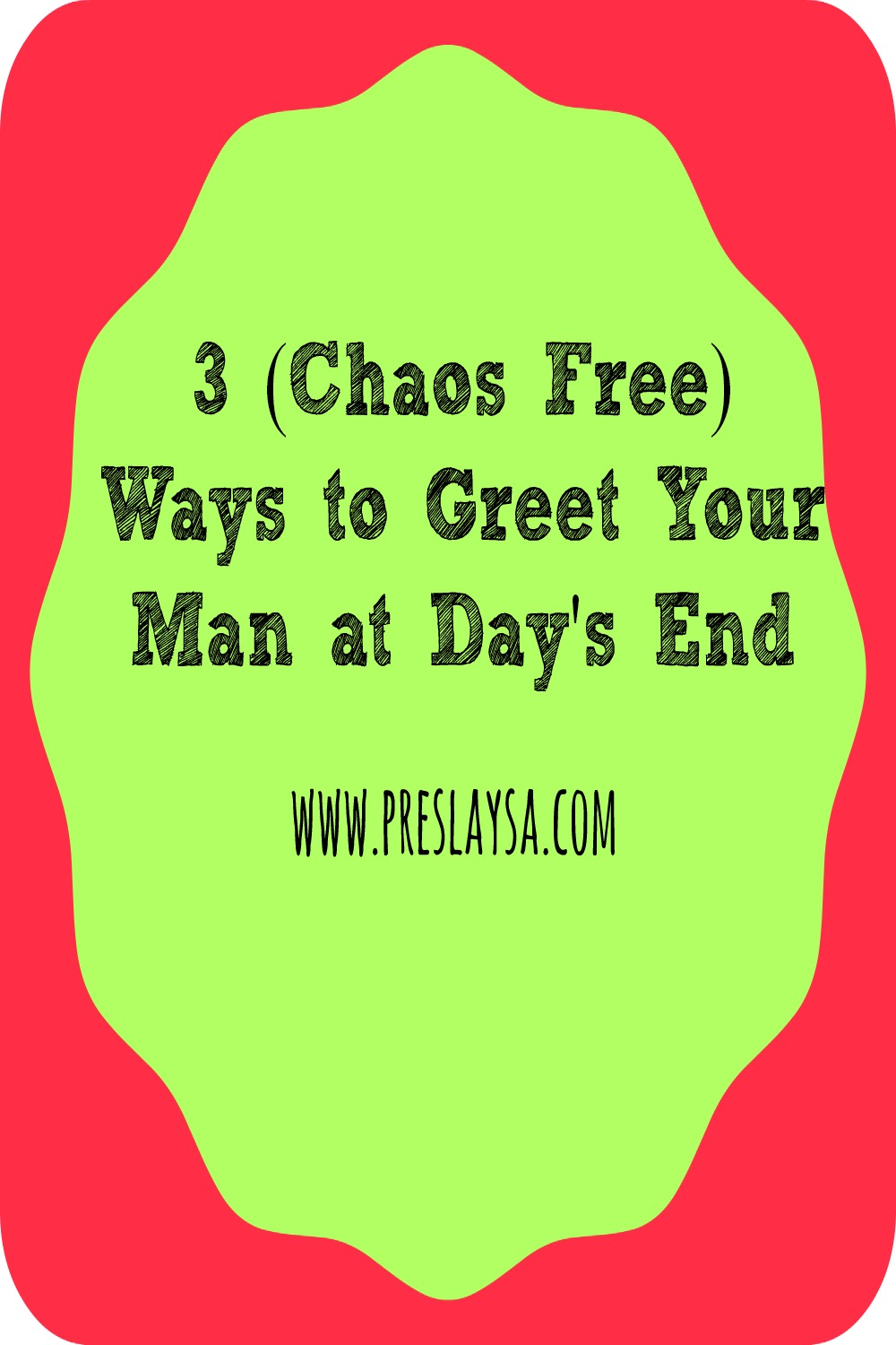 3 chaos free ways to greet your man preslaysa williams 3 chaos free ways to greet your man m4hsunfo