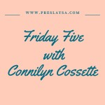 Friday Five with Connilyn Cossette