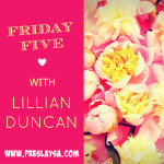 Friday Five with Lillian Duncan