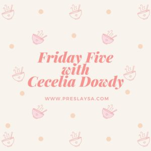 Friday Five withCecelia Dowdy